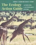 The Ecology Action Guide, Hickman, Graham C. and Hickman, Susan, 0321068831