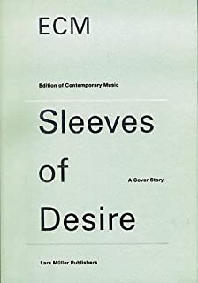 ECM Sleeves Of Desire (Edition Of Contemporary Music Sleeves Of Desire : A  Cover Story