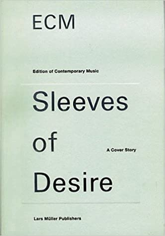 Ecm Sleeves Of Desire A Cover Story Edition Contemporary Music
