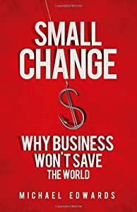Small Change: Why Business Won't Save the World from Berrett-Koehler Publishers