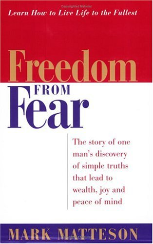Freedom from Fear: The Story of One Man's Discovery of Simple Truths That Lead to Wealth, Joy and Peace of Mind