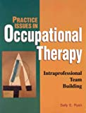 Practice Issues in Occupational Therapy : Intraprofessional Team Building, , 1556421796