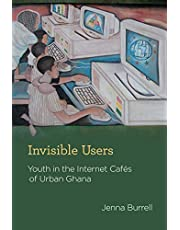 Invisible Users: Youth in the Internet Cafés of Urban Ghana