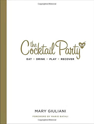 The Cocktail Party: Eat  Drink  Play  Recover by Mary Giuliani