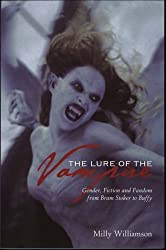 The Lure of the Vampire: Gender, Fiction and Fandom from Bram Stoker to Buffy