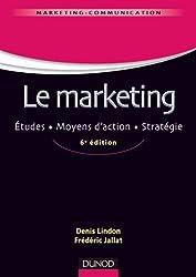 Le marketing - 6ème édition - Études . Moyens d'action . Stratégie