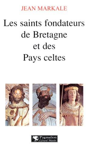 Les Saints fondateurs de Bretagne et des Pays celtes (Jean Markale)