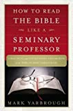 img - for [(How to Read the Bible Like a Seminary Professor: A Practical and Entertaining Exploration of the World's Most Famous Book)] [Author: Mark Yarbrough] published on (March, 2015) book / textbook / text book