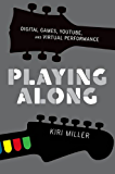 Playing Along: Digital Games, YouTube, and Virtual Performance (Oxford Music / Media)