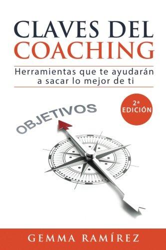 Claves del coaching: Herramientas que te ayudaran a sacar lo mejor de ti (Spanish Edition) PDF