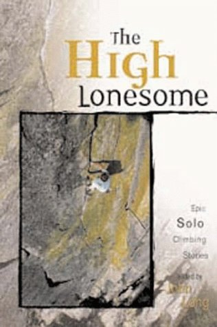 The High Lonesome: Epic Solo Climbing Stories (Adventure Series)