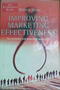 The Economist Improving Marketing Effectiveness: The Methods and Tools That Work Best (The Economist Books)