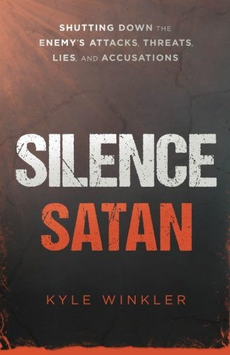 Silence Satan: Shutting Down the Enemy's Attacks, Threats, Lies, and Accusations