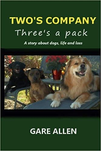 Twos Company Threes a Pack: A story about dogs, life and loss