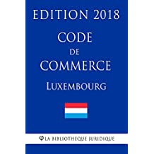 Code de commerce du Luxembourg - Edition 2018 (French Edition)