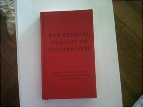 Eternal Pursuit of Unhappiness Being Very Good Is No Good,You Have to Be Very, Very, Very, Very, Very Good Hardcover – 2009