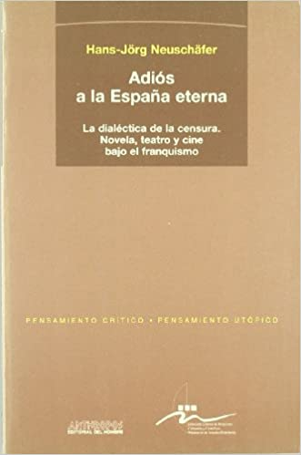 Adiós A La España Eterna: La Dialéctica De La Censura. Novela ...