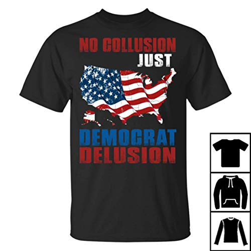No Collusio Just Democrat Delusion T-Shirt Long T-Shirt Sweatshirt Hoodie ()