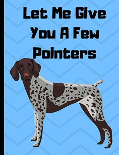 - Let Me Give You A Few Pointers: School Notebook Composition German Shorthair Pointer Wide Ruled (German Shorthair Pointer Dog) (Volume 1)
