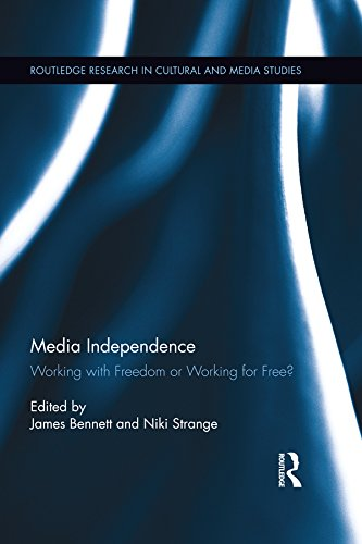 Download Media Independence: Working with Freedom or Working for Free? (Routledge Research in Cultural and Media Studies) Pdf