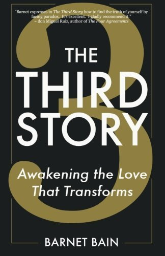 The Third Story: Awakening the Love That Transforms by Barnet Bain (2013-05-26)