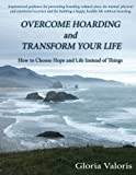 Overcome Hoarding and Transform Your Life: How to