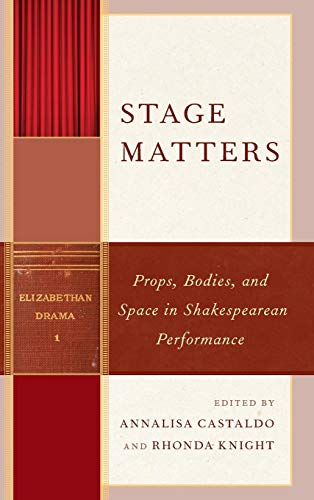 Stage Matters: Props, Bodies, and Space in Shakespearean Performance (Shakespeare and the Stage)