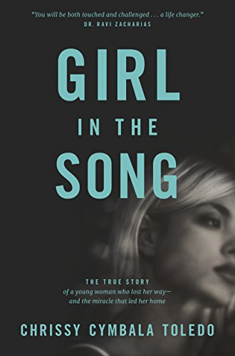 Girl in the Song: The True Story of a Young Woman Who Lost Her Way--and the Miracle That Led Her Home