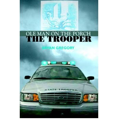 [ OLE Man on the Porch: The Trooper [ OLE MAN ON THE PORCH: THE TROOPER BY Gregory, Bryan ( Author ) Jul-01-2006[ OLE MAN ON THE PORCH: THE TROOPER [ OLE MAN ON THE PORCH: THE TROOPER BY GREGORY, BRYAN ( AUTHOR ) JUL-01-2006 ] By Gregory, Bryan ( Author )Jul-01-2006 Paperback By Gregory, Bryan ( Author ) Paperback 2006 ]