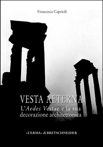 Vesta Aeterna: L'Aedes Vestae e la sua decorazione architettonica (Studia Archaeologica) (Italian Edition)