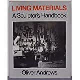 Living Materials : A Sculptor's Handbook, Andrews, Oliver, 0520034473