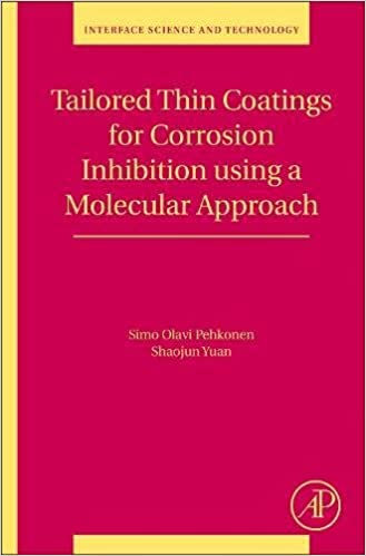 Tailored Thin Coatings for Corrosion Inhibition Using a Molecular Approach, Volume 23 (Interface Science and Technology)
