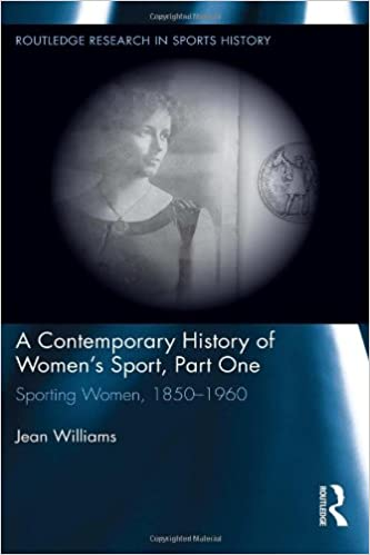 Download A Contemporary History of Women's Sport, Part One: Sporting Women, 1850-1960 (Routledge Research in Sports History) PDF, azw (Kindle), ePub