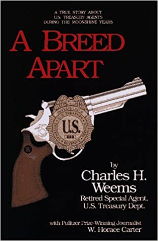 A Breed Apart: A True Story About U.S. Treasury Agents During the Moonshine Years