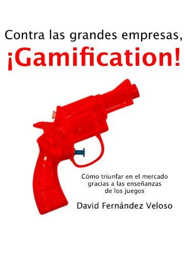Descargar Libro Contra Las Grandes Empresas, ¡gamification! David Fernández Veloso
