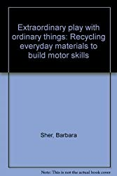Extraordinary play with ordinary things: Recycling everyday materials to build motor skills