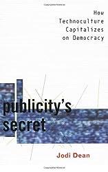 Publicity's Secret: How Technoculture Capitalizes on Democracy
