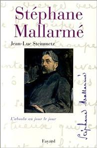 Stephane Mallarmé, l'absolu au jour le jour par Jean-Luc Steinmetz