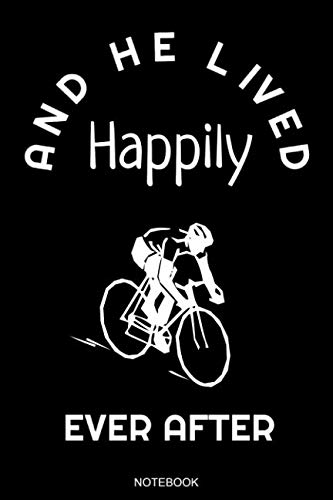 And He Lived Happily Ever After: Funny Bicycle Notebook for Cycling Tour Adventure Outdoor Planner Bike Lover Travel Diary Holiday Memo I Size 6 x 9 I ... Diary Tickler Memo Sketch Book Log Notes ()