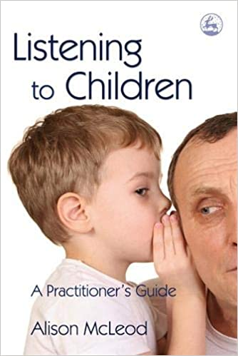 Listening to Children: A Practitioners Guide