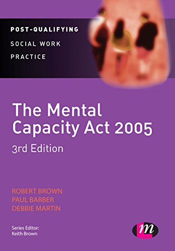 The Mental Capacity Act 2005: A Guide for Practice (Post-Qualifying Social Work Practice Series)