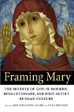 Framing Mary: The Mother of God in Modern, Revolutionary, and Post-Soviet Russian Culture