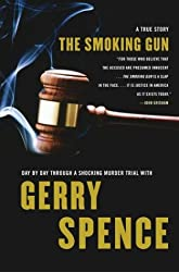 The Smoking Gun : Day by Day Through a Shocking Murder Trial with Gerry Spence (Lisa Drew Books)
