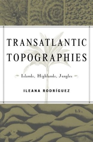Transatlantic Topographies: Islands, Highlands, Jungles (Cultural Studies of the Americas)