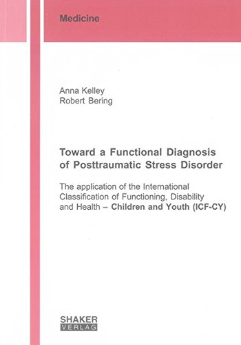 Toward a Functional Diagnosis of Posttraumatic Stress Disorder: The Application of the International Classification of Functioning, Disability and ... and Youth (ICF-CY) (Berichte aus der Medizin) PDF