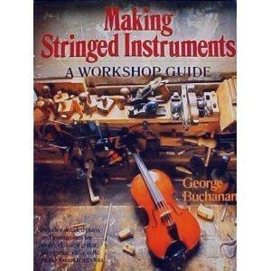 Making Stringed Instruments: A Workshop Guide, Buchanan, George