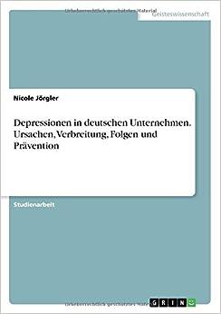 Depressionen in deutschen Unternehmen. Ursachen, Verbreitung, Folgen und Prävention