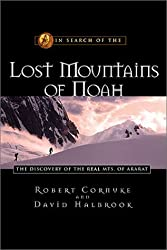 In Search of the Lost Mountains of Noah: The Discovery of the Real Mt. Ararat