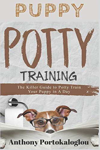 PUPPY POTTY TRAINING: The Killer Guide to Potty Train Your Puppy in a Day
