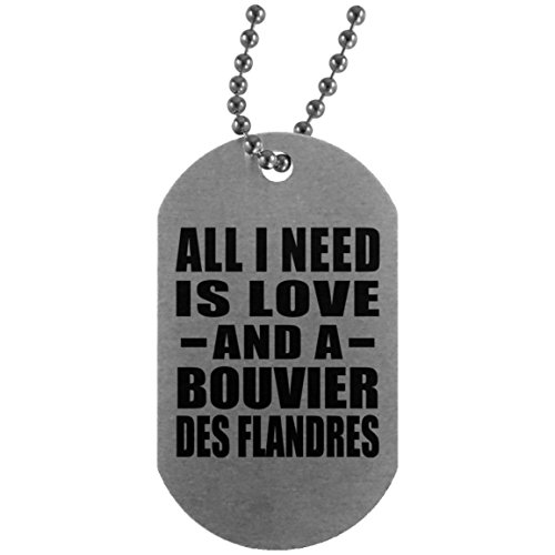 All I Need Is Love And A Bouvier Des Flandres - Silver Dog Tag Military ID Pendant Necklace Chain - Gift for Dog Cat Owner Lover Memorial Mother's Father's Day Birthday Anniversary ()